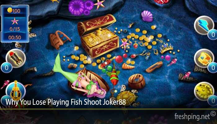 Why You Lose Playing Fish Shoot Joker88